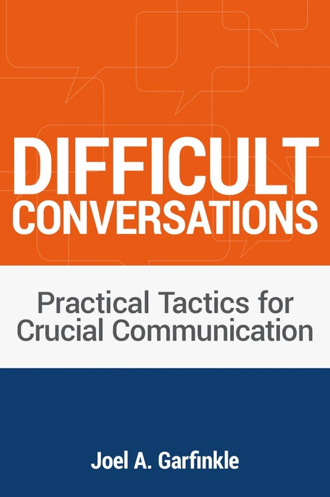 Difficult Conversations - Practical Tactics for Crucial Communication by Joel Garfinkle