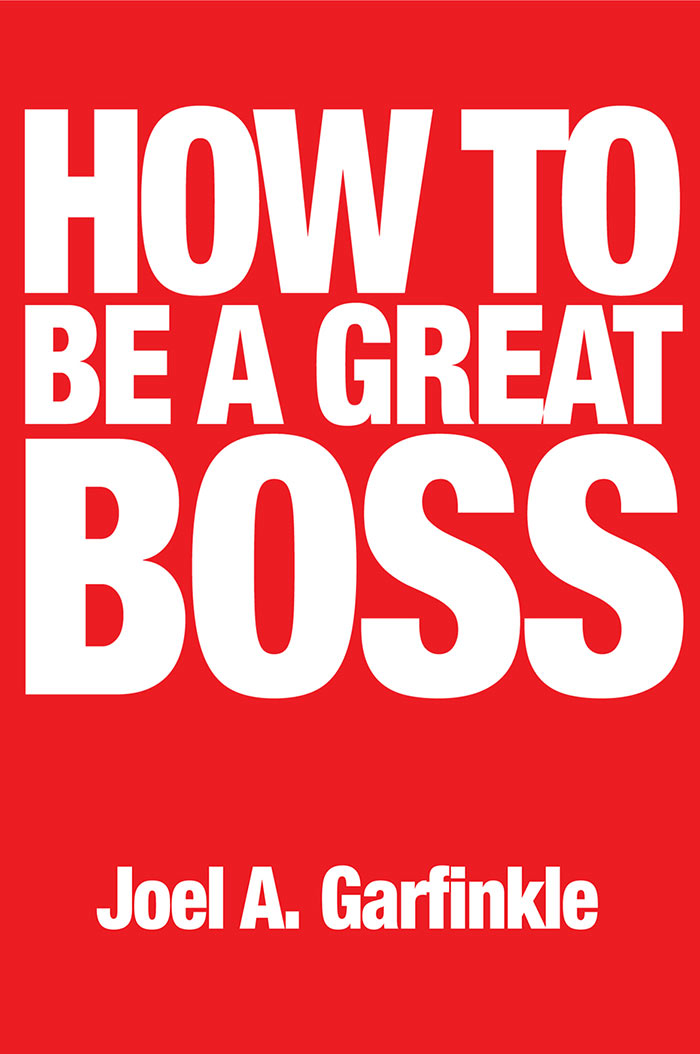How to Be a Great Boss by Joel Garfinkle