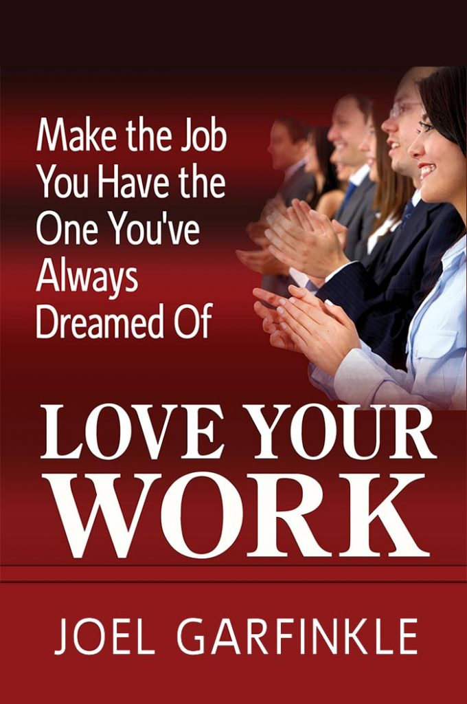 Love Your Work: Make the Job You Have the One You've Always Wanted
