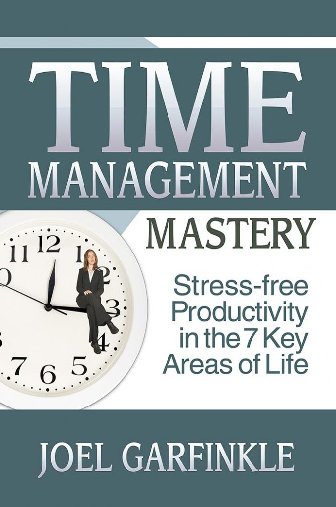 Time Management Mastery: Stress-Free Productivity in the 7 Key Areas of Life (time, projects, people, schedules, information, work/life balance, and abundance)